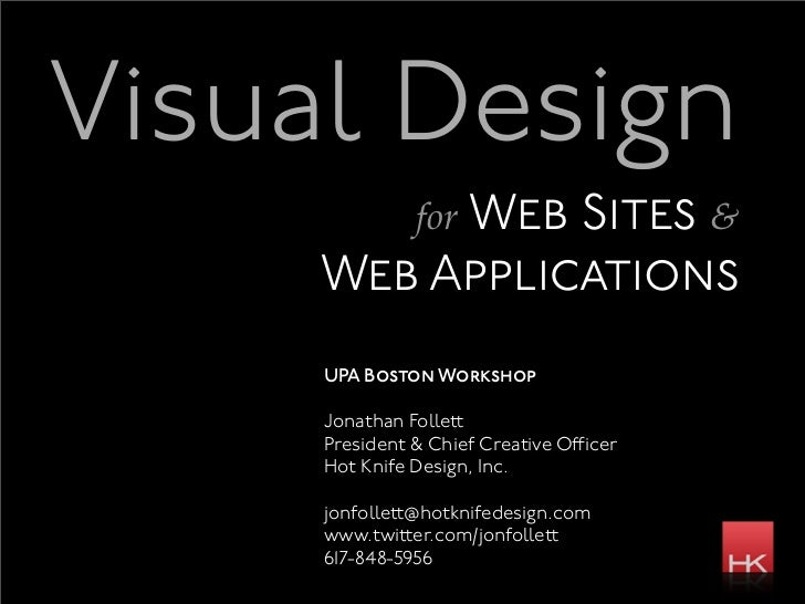 Visual Design               for Web               Sites &     Web Applications     UPA Boston Workshop     Jonathan Follet...