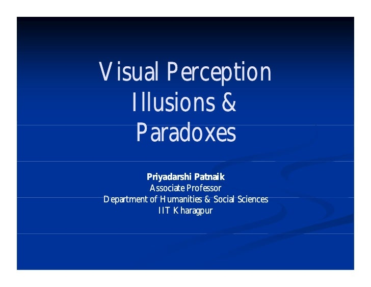 Visual Perception   Illusions &   Paradoxes         d          Priyadarshi Patnaik           Associate ProfessorDepartment...