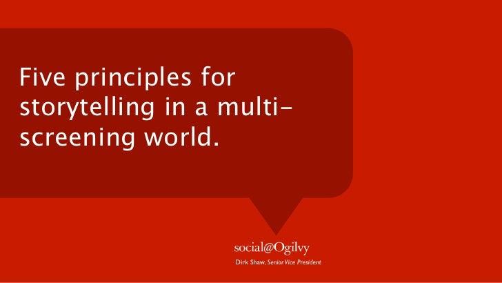 Five principles forstorytelling in a multi-screening world.                  Dirk Shaw, Senior Vice President