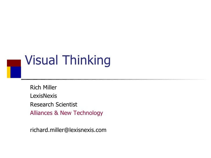 Visual Thinking Rich Miller LexisNexis  Research Scientist Alliances & New Technology [email_address]