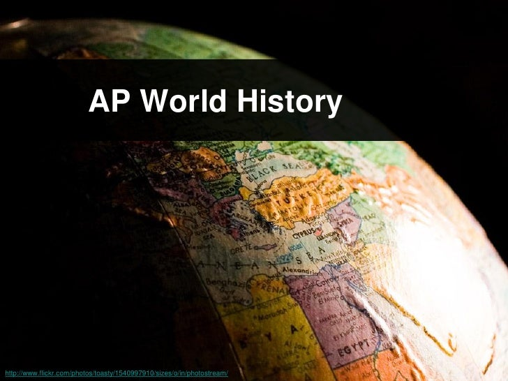 AP World Historyhttp://www.flickr.com/photos/toasty/1540997910/sizes/o/in/photostream/