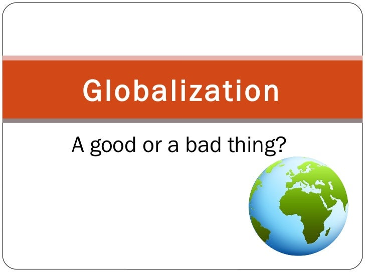 Globalization: A good or a bad thing?