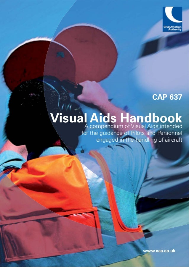 CAP 637Visual Aids Handbook     A compendium of Visual Aids intended         for the guidance of Pilots and Personnel     ...
