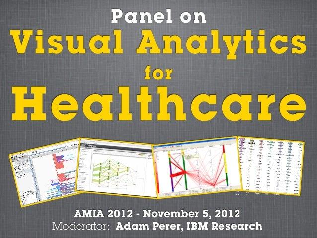 Panel onVisual Analytics                 forHealthcare     AMIA 2012 - November 5, 2012  Moderator: Adam Perer, IBM Research