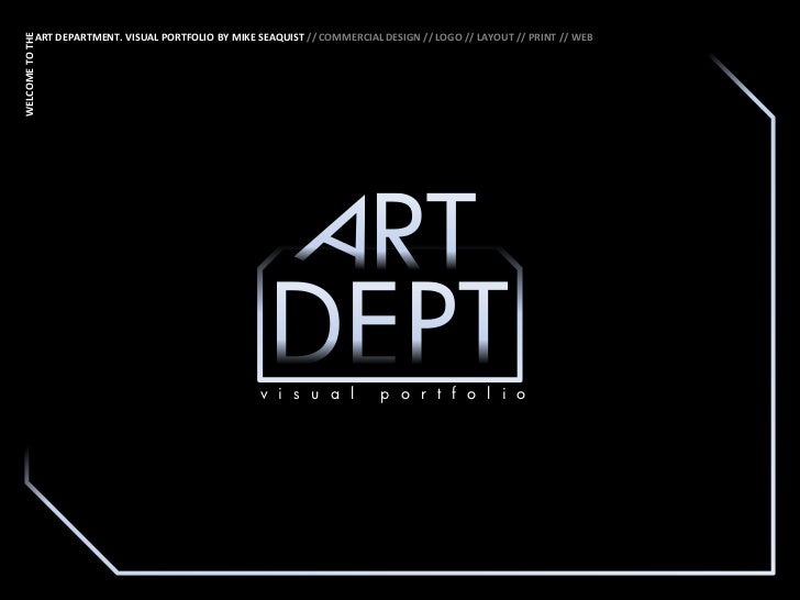 WELCOME TO THE            ART DEPARTMENT. VISUAL PORTFOLIO BY MIKE SEAQUIST // COMMERCIAL DESIGN // LOGO // LAYOUT // PRIN...