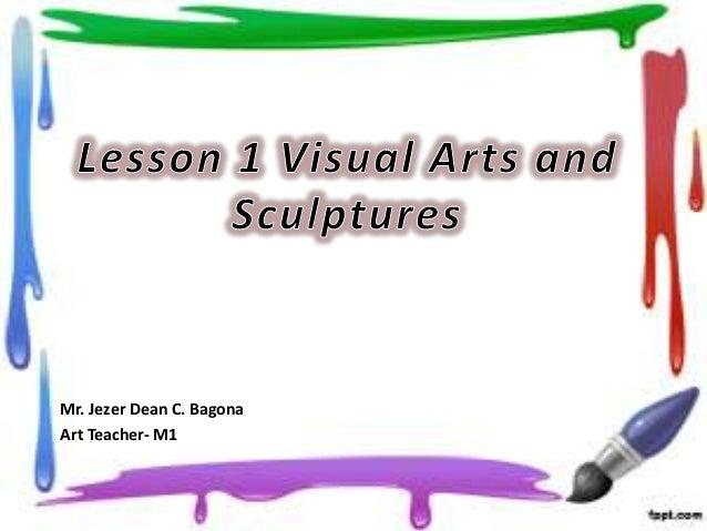 Mr. Jezer Dean C. Bagona Art Teacher- M1