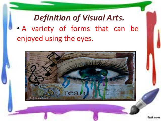 defining the visual arts Write a 350- to 700-word wiki entry on the subject of visual arts, in which you define the purpose and language of the visual arts imagine that your wiki entry on visual arts is to be included in a university wiki on art history and art appreciation topics.