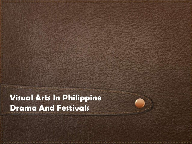 Visual arts in Philippine drama and festivals ^_^
