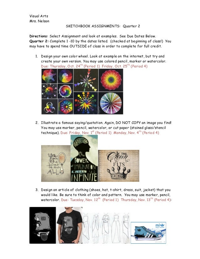 Visual Arts Mrs. Nelson SKETCHBOOK ASSIGNMENTS: Quarter 2 Directions: Select Assignment and look at examples. See Due Date...