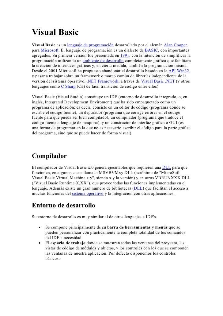 Visual Basic Visual Basic es un lenguaje de programación desarrollado por el alemán Alan Cooper para Microsoft. El lenguaj...