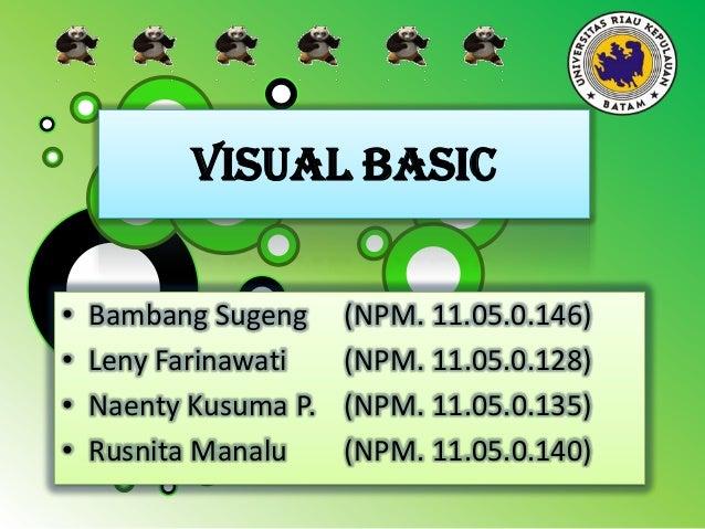 VISUAL BASIC • • • •  Bambang Sugeng Leny Farinawati Naenty Kusuma P. Rusnita Manalu  (NPM. 11.05.0.146) (NPM. 11.05.0.128...