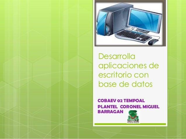 Desarrolla aplicaciones de escritorio con base de datos COBAEV 02 TEMPOAL PLANTEL CORONEL MIGUEL BARRAGAN
