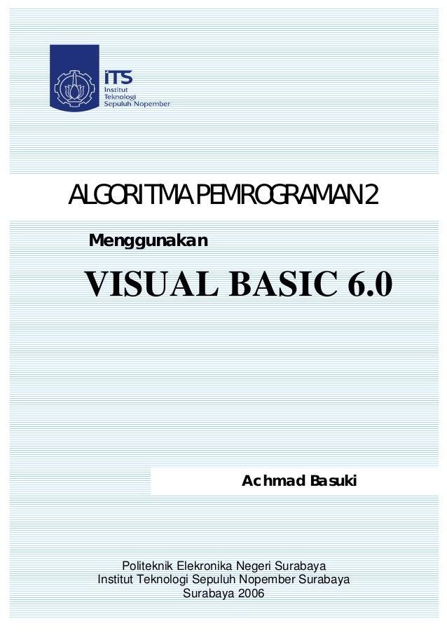 ALGORITMA PEMROGRAMAN 2 Menggunakan VISUAL BASIC 6.0                           Achmad Basuki        Politeknik Elekronika ...