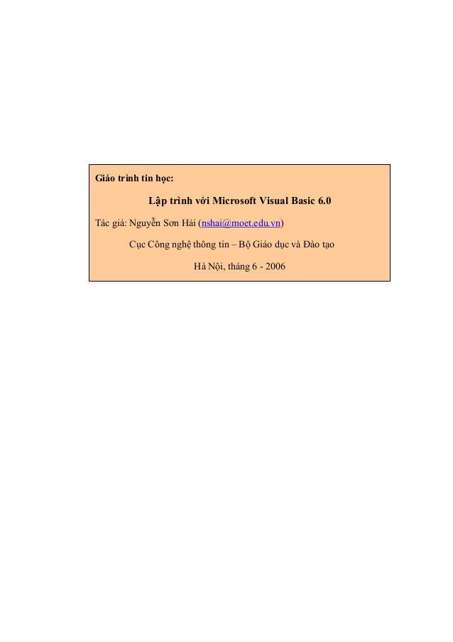 Giáo trình tin học: Lập trình với Microsoft Visual Basic 6.0 Tác giả: Nguyễn Sơn Hải (nshai@moet.edu.vn) Cục Công nghệ thô...