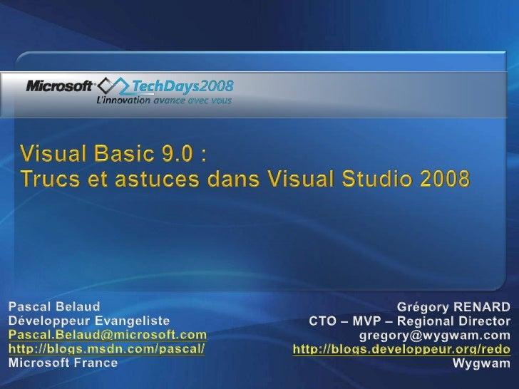 Visual Basic 9.0 : Trucs et astuces dans Visual Studio 2008<br />Pascal Belaud<br />Développeur Evangeliste<br />Pascal.Be...
