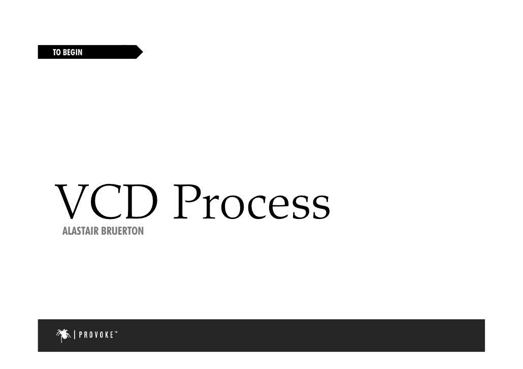 TO BEGIN     VCD Process     P   ALASTAIR BRUERTON                           1