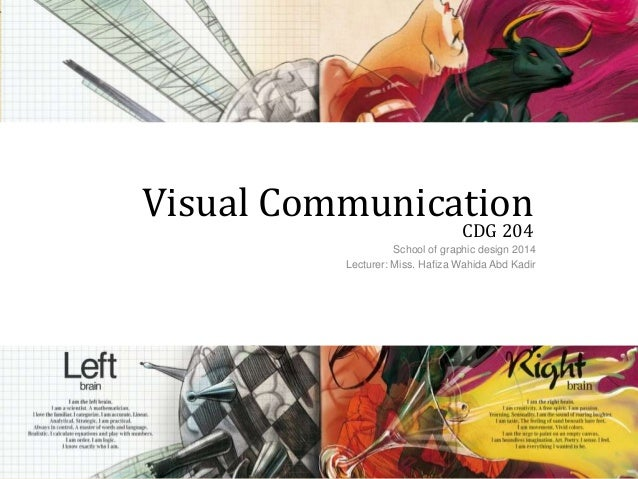 V Visual Communication CDG 204 School of graphic design 2014 Lecturer: Miss. Hafiza Wahida Abd Kadir