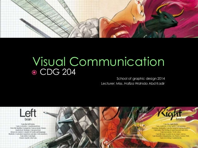 Visual Communication  CDG 204 School of graphic design 2014 Lecturer: Miss. Hafiza Wahida Abd Kadir