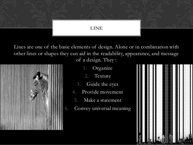 LINELines are one of the basic elements of design. Alone or in combination withother lines or shapes they can aid in the r...