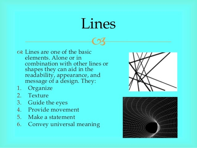Lines                         Lines are one of the basic   elements. Alone or in   combination with other lines or   sha...