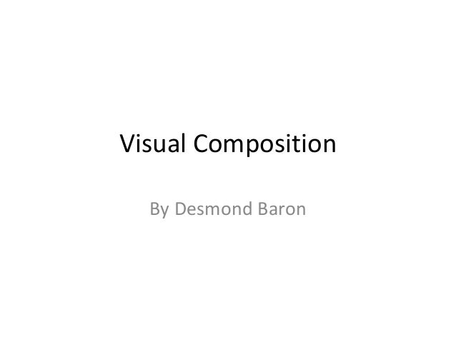 Visual Composition  By Desmond Baron