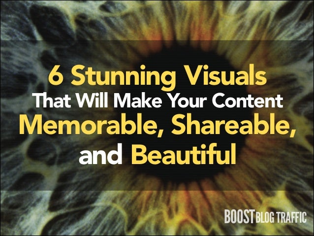 6 Stunning Visuals  That Will Make Your Content  Memorable, Shareable, and Beautiful BOOSTBLOG TRAFFIC