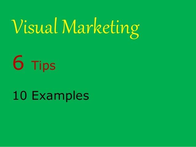Visual Marketing 6 Tips 10 Examples