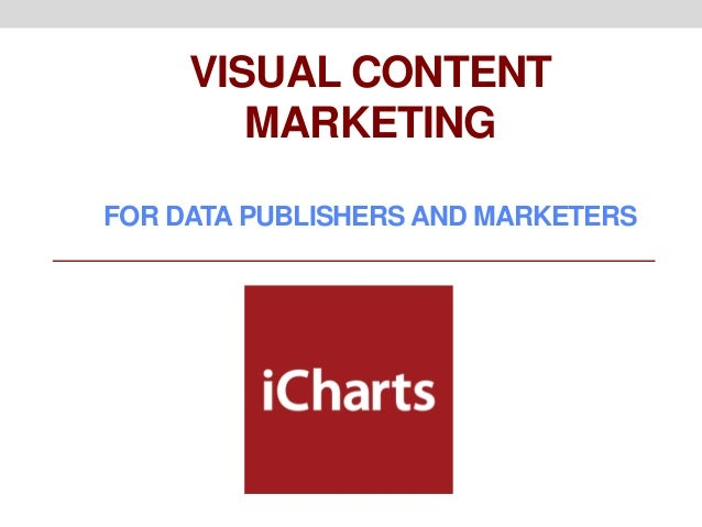 VISUAL CONTENT        MARKETINGFOR DATA PUBLISHERS AND MARKETERS