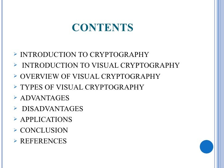 CONTENTS   INTRODUCTION TO CRYPTOGRAPHY    INTRODUCTION TO VISUAL CRYPTOGRAPHY   OVERVIEW OF VISUAL CRYPTOGRAPHY   TYP...