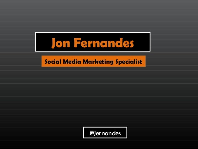 Jon Fernandes @Jernandes Social Media Marketing Specialist