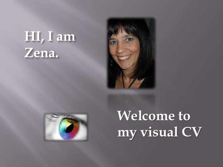 HI, I amZena.           Welcome to           my visual CV