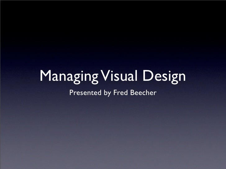 Managing Visual Design     Presented by Fred Beecher
