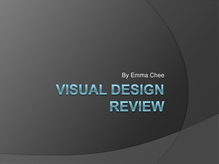 Visual Design Review<br />By Emma Chee<br />