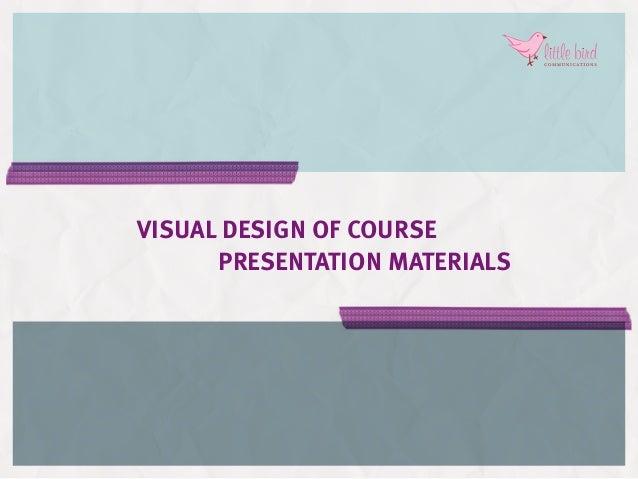 Visual design of course presentation materials f teaser course