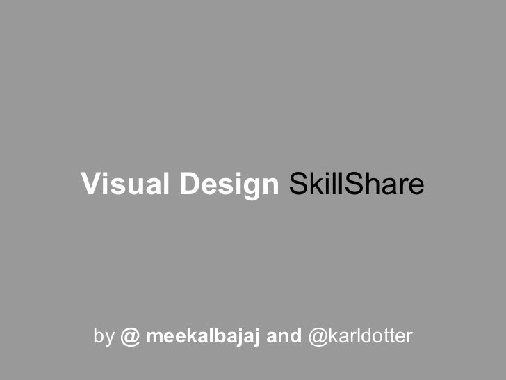 Visual Design SkillShareby @ meekalbajaj and @karldotter