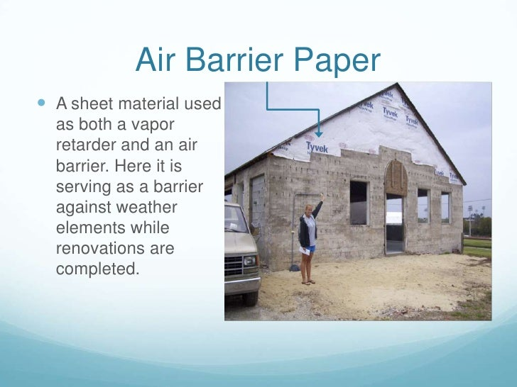 Air Barrier Paper  A sheet material used   as both a vapor   retarder and an air   barrier. Here it is   serving as a bar...
