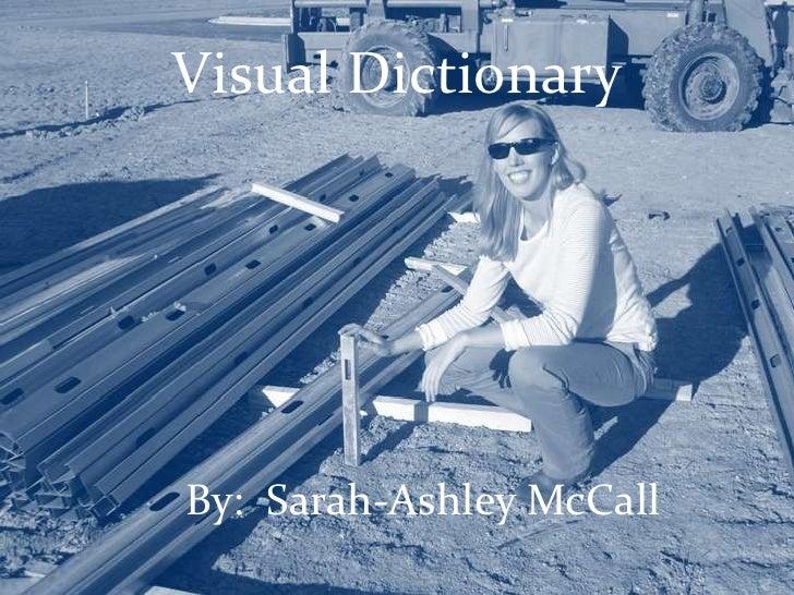 Visual Dictionary     By: Sarah-Ashley McCall