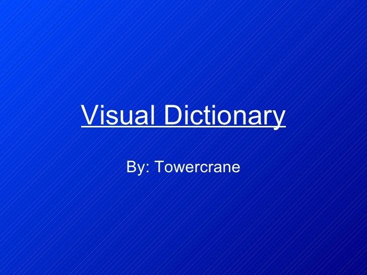 Visual Dictionary By: Towercrane