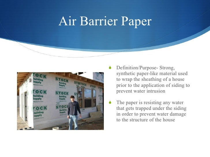 Air Barrier Paper <ul><li>Definition/Purpose- Strong, synthetic paper-like material used to wrap the sheathing of a house ...
