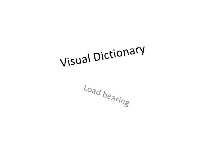Visual Dictionary Load bearing