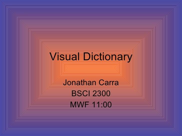 Visual Dictionary Jonathan Carra BSCI 2300 MWF 11:00