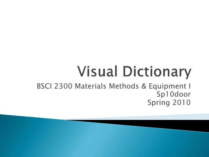 Visual Dictionary<br />BSCI 2300 Materials Methods & Equipment I<br />Sp10door<br />Spring 2010<br />