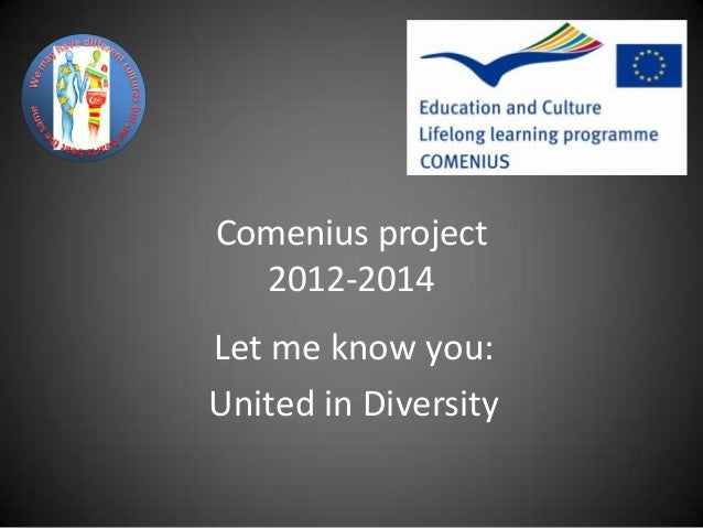 Comenius project  2012-2014Let me know you:United in Diversity
