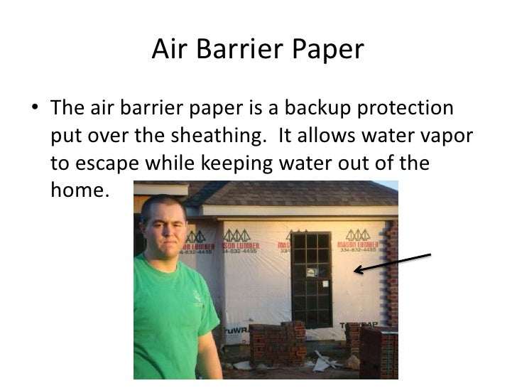 Air Barrier Paper<br />The air barrier paper is a backup protection put over the sheathing.  It allows water vapor to esca...