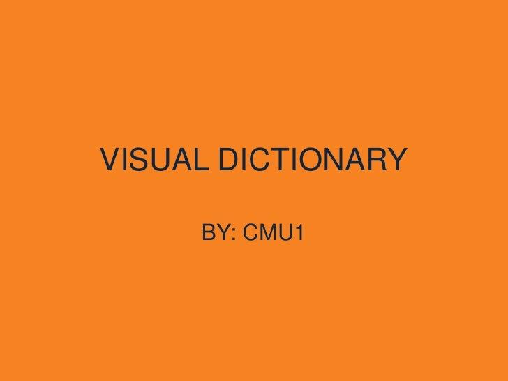 VISUAL DICTIONARY       BY: CMU1