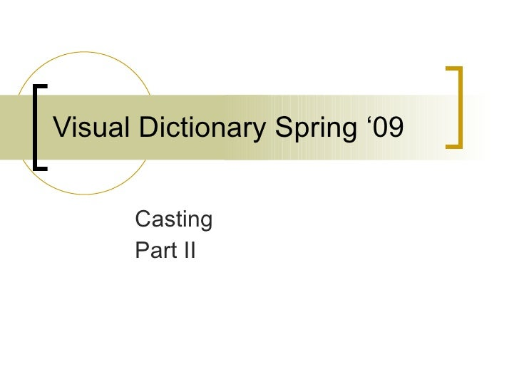 Visual Dictionary Spring '09 Casting Part II