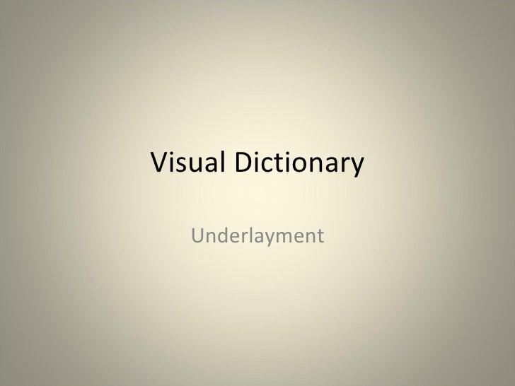 Visual Dictionary Underlayment