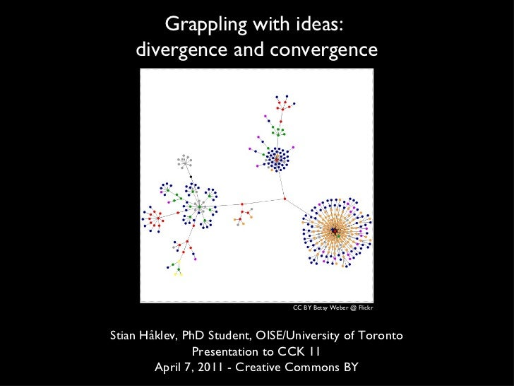 Grappling with ideas:  divergence and convergence Stian Håklev, PhD Student, OISE/University of Toronto Presentation to CC...
