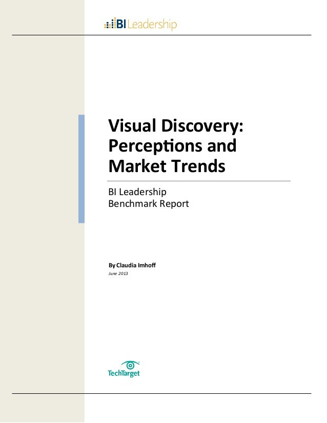 Visual Discovery: Perceptions and Market Trends BI Leadership Benchmark Report  By Claudia Imhoff June 2013