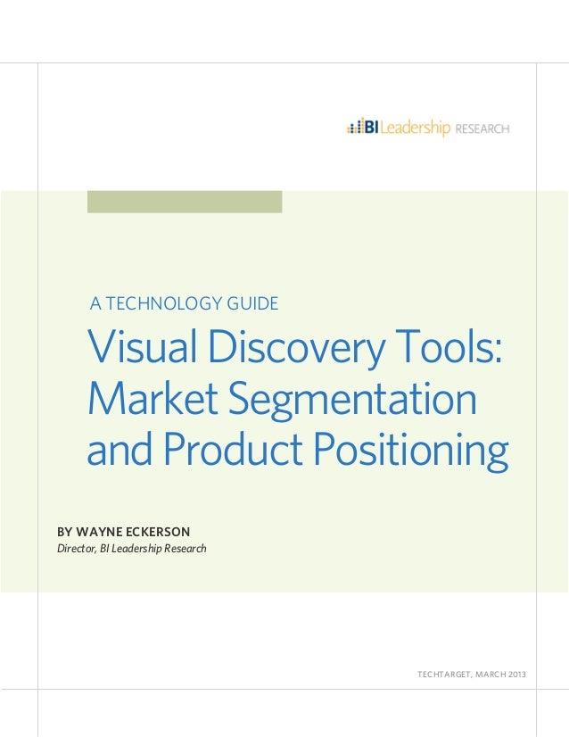 VisualDiscoveryTools:MarketSegmentationandProductPositioningBY WAYNE ECKERSONDirector, BI Leadership ResearchTE...